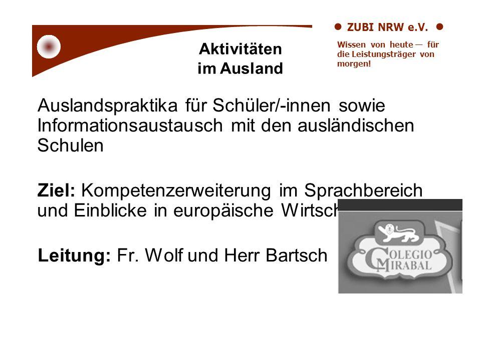 ZUBI NRW e.V. Wissen von heute für die Leistungsträger von morgen! Auslandspraktika für Schüler/-innen sowie Informationsaustausch mit den ausländisch