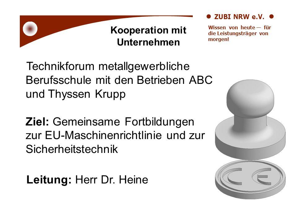 ZUBI NRW e.V. Wissen von heute für die Leistungsträger von morgen! Kooperation mit Unternehmen Technikforum metallgewerbliche Berufsschule mit den Bet