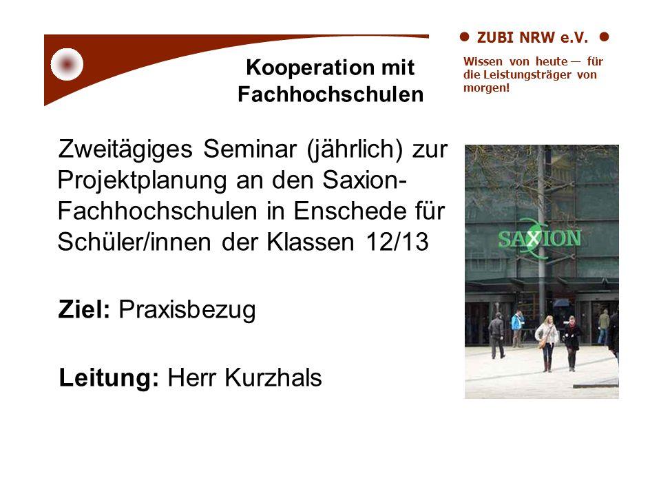 ZUBI NRW e.V. Wissen von heute für die Leistungsträger von morgen! Zweitägiges Seminar (jährlich) zur Projektplanung an den Saxion- Fachhochschulen in