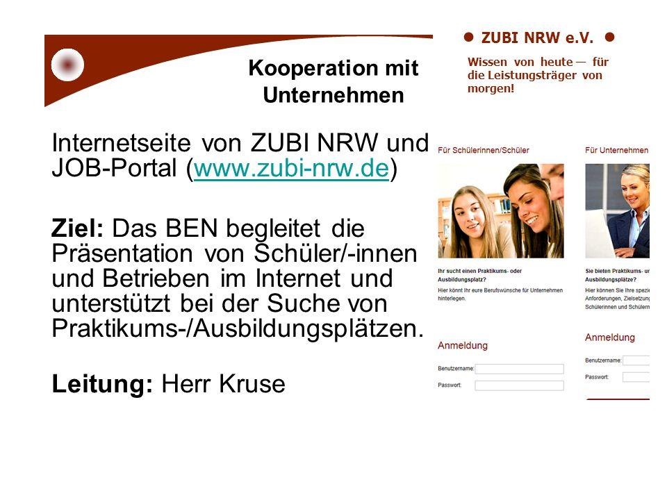 ZUBI NRW e.V. Wissen von heute für die Leistungsträger von morgen! Internetseite von ZUBI NRW und JOB-Portal (www.zubi-nrw.de)www.zubi-nrw.de Ziel: Da