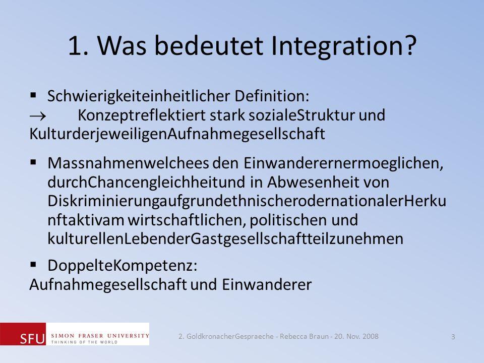 1. Was bedeutet Integration? Schwierigkeiteinheitlicher Definition: Konzeptreflektiert stark sozialeStruktur und KulturderjeweiligenAufnahmegesellscha