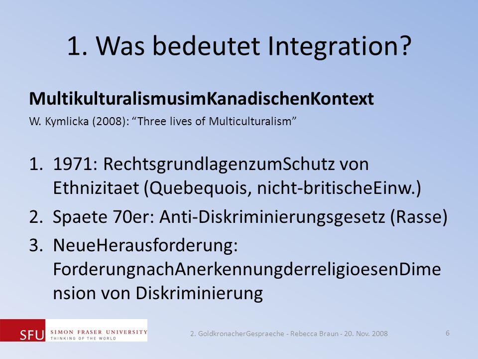 1. Was bedeutet Integration? MultikulturalismusimKanadischenKontext W. Kymlicka (2008): Three lives of Multiculturalism 1.1971: RechtsgrundlagenzumSch