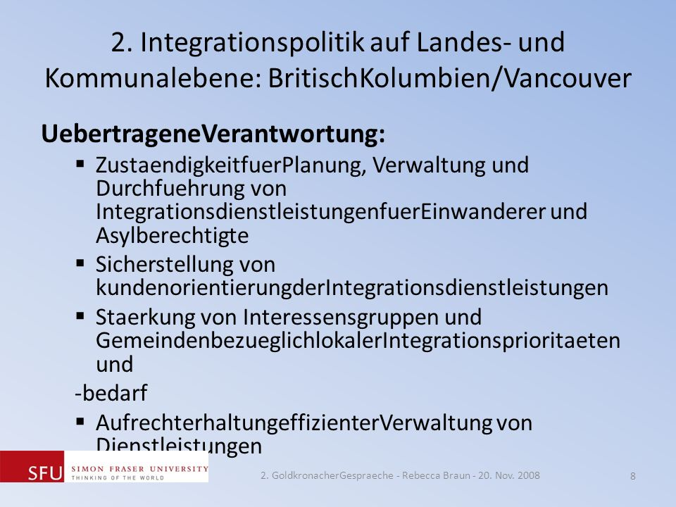 2. Integrationspolitik auf Landes- und Kommunalebene: BritischKolumbien/Vancouver UebertrageneVerantwortung: ZustaendigkeitfuerPlanung, Verwaltung und