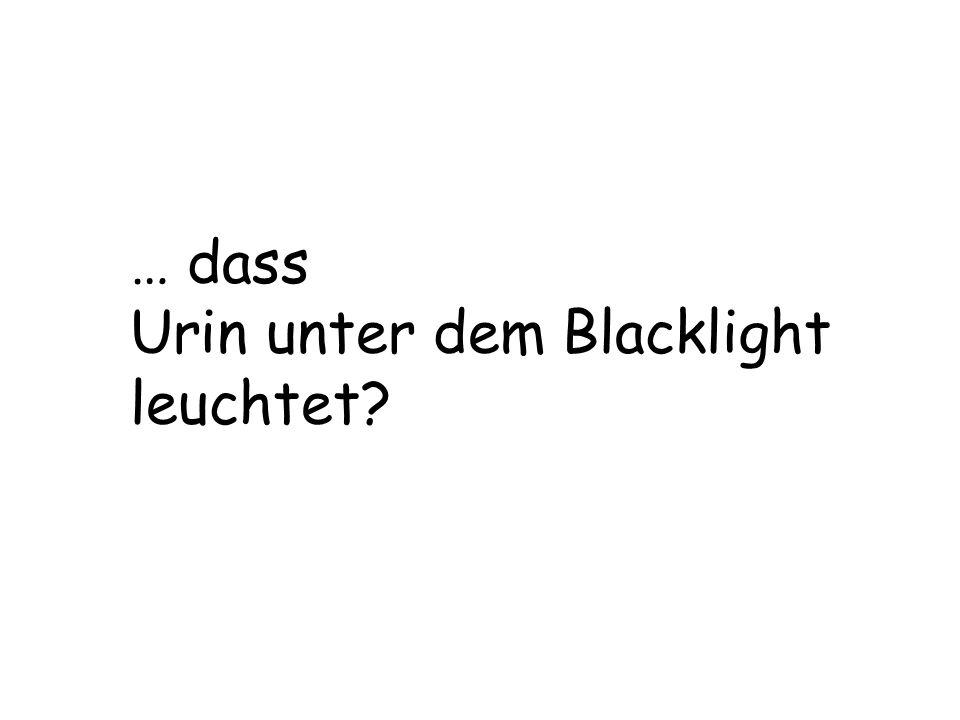 … dass Urin unter dem Blacklight leuchtet?