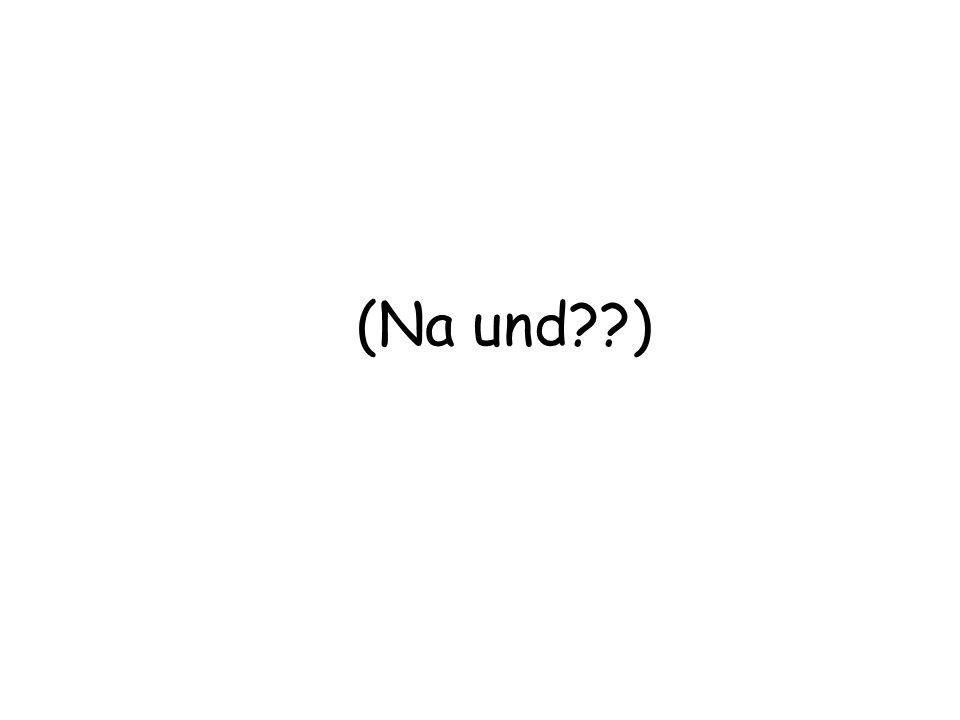 (Na und??)