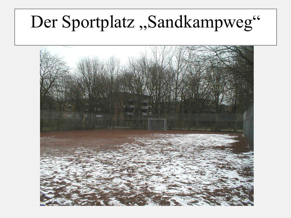 Der Sportplatz Sandkampweg