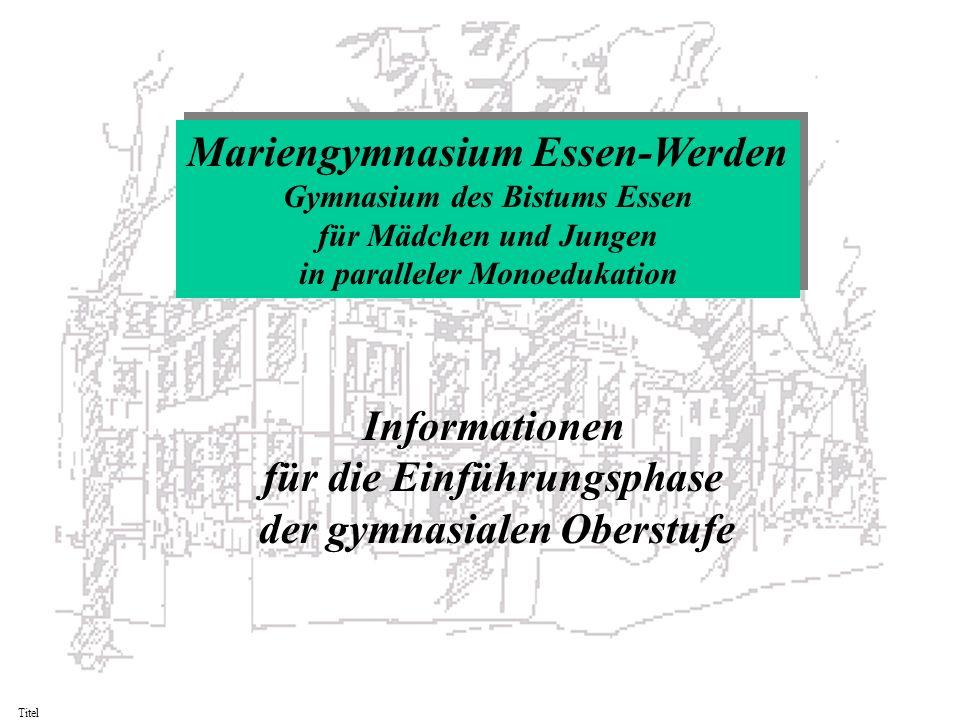 Mariengymnasium Essen-Werden Gymnasium des Bistums Essen für Mädchen und Jungen in paralleler Monoedukation Mariengymnasium Essen-Werden Gymnasium des