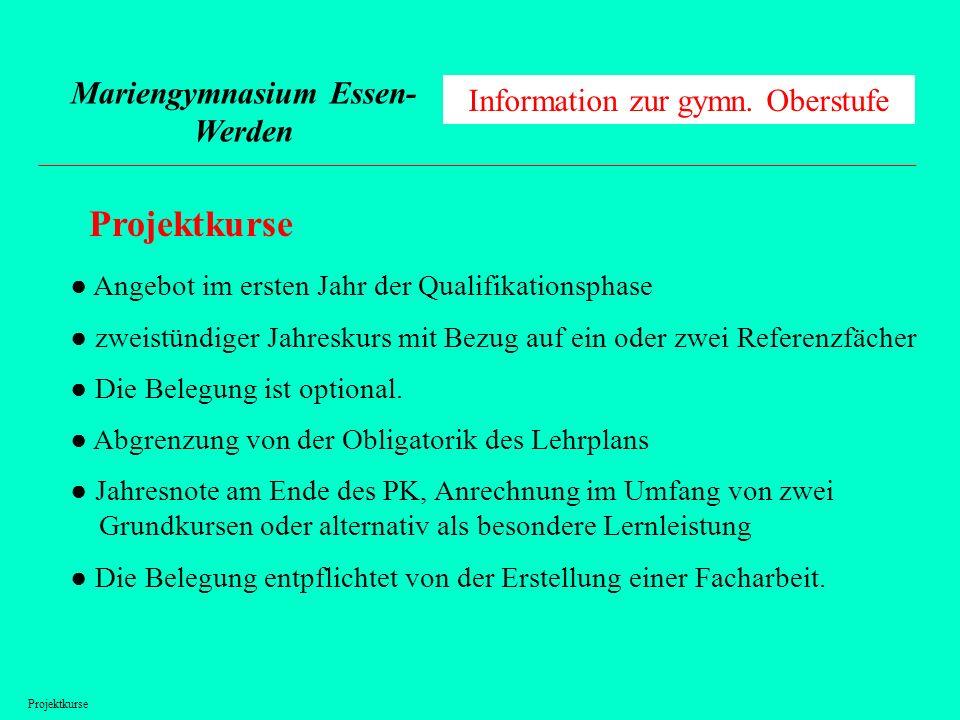 Mariengymnasium Essen- Werden Information zur gymn. Oberstufe Projektkurse Angebot im ersten Jahr der Qualifikationsphase zweistündiger Jahreskurs mit