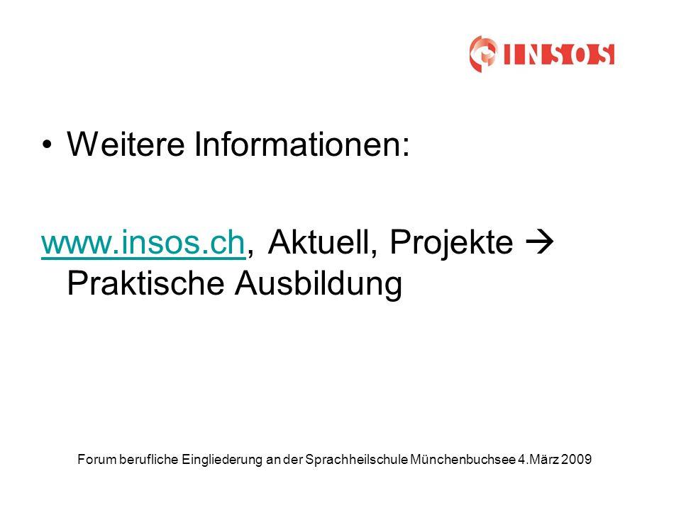 Forum berufliche Eingliederung an der Sprachheilschule Münchenbuchsee 4.März 2009 Weitere Informationen: www.insos.chwww.insos.ch, Aktuell, Projekte Praktische Ausbildung