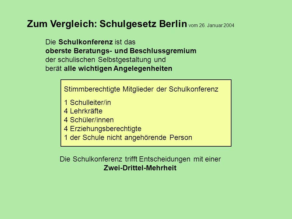 Zum Vergleich: Schulgesetz Berlin vom 26. Januar 2004 Die Schulkonferenz ist das oberste Beratungs- und Beschlussgremium der schulischen Selbstgestalt