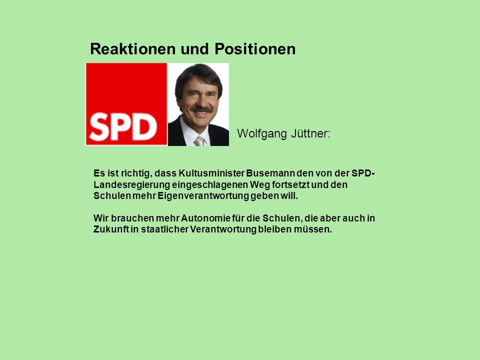 Wolfg ang Jüttn er Wolfgang Jüttner: Es ist richtig, dass Kultusminister Busemann den von der SPD- Landesregierung eingeschlagenen Weg fortsetzt und d