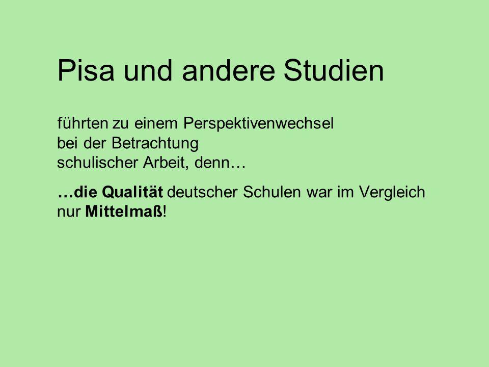 Pisa und andere Studien führten zu einem Perspektivenwechsel bei der Betrachtung schulischer Arbeit, denn… …die Qualität deutscher Schulen war im Verg