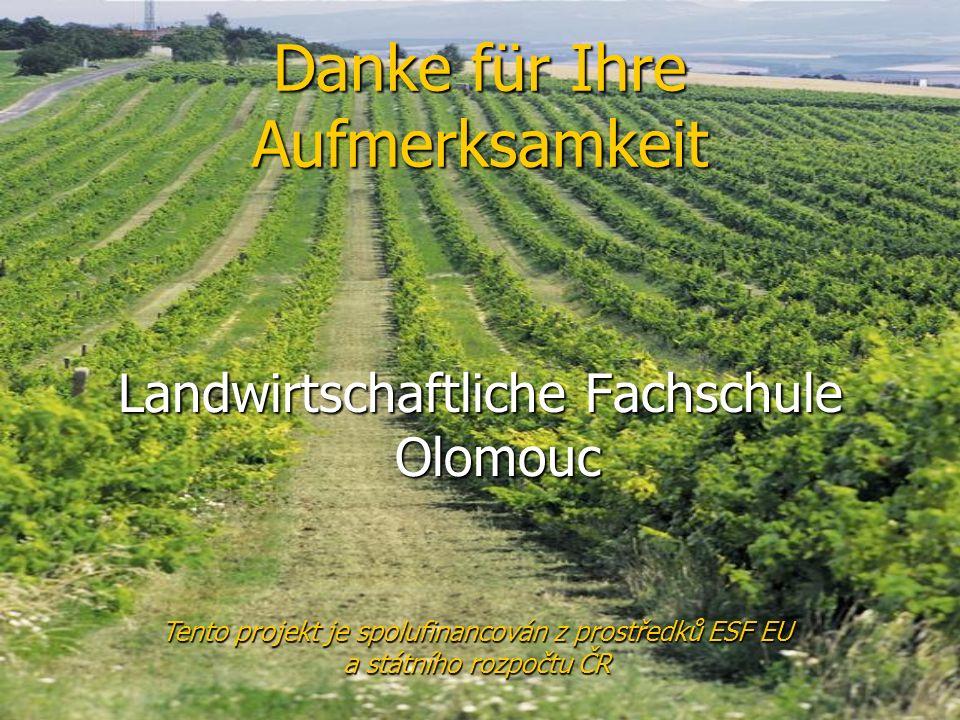 Danke für Ihre Aufmerksamkeit Landwirtschaftliche Fachschule Olomouc Tento projekt je spolufinancován z prostředků ESF EU a státního rozpočtu ČR