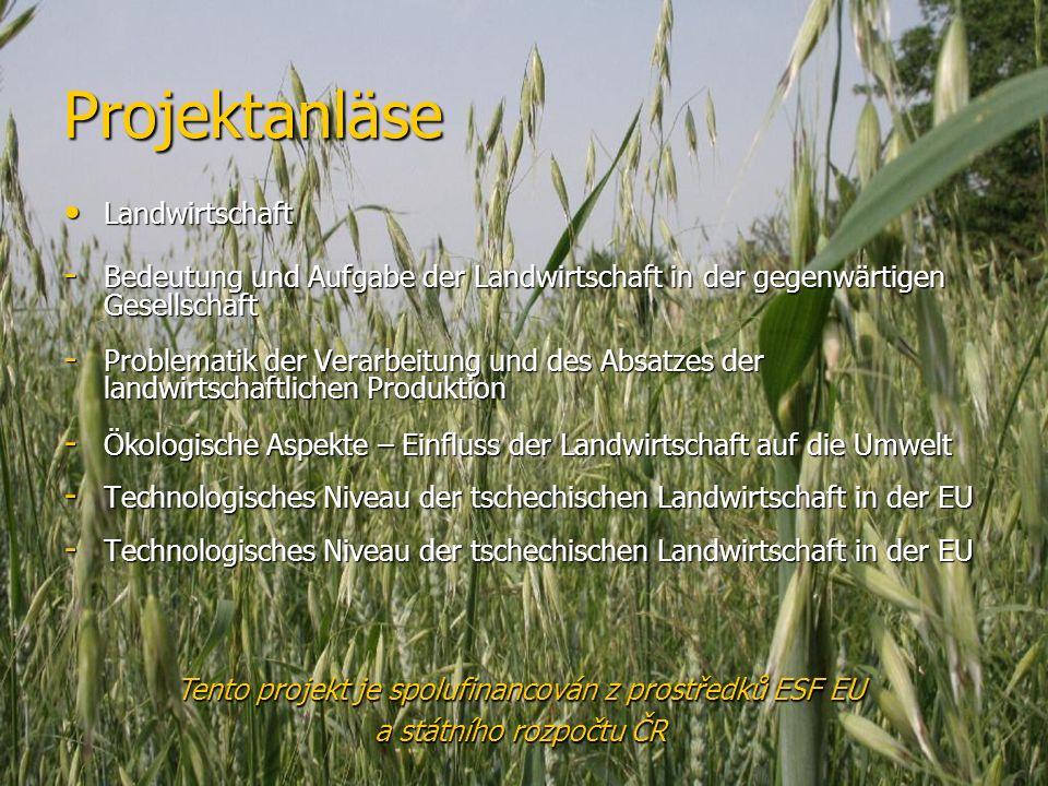 Projektanläse Landwirtschaft Landwirtschaft - Bedeutung und Aufgabe der Landwirtschaft in der gegenwärtigen Gesellschaft - Problematik der Verarbeitung und des Absatzes der landwirtschaftlichen Produktion - Ökologische Aspekte – Einfluss der Landwirtschaft auf die Umwelt - Technologisches Niveau der tschechischen Landwirtschaft in der EU Tento projekt je spolufinancován z prostředků ESF EU a státního rozpočtu ČR