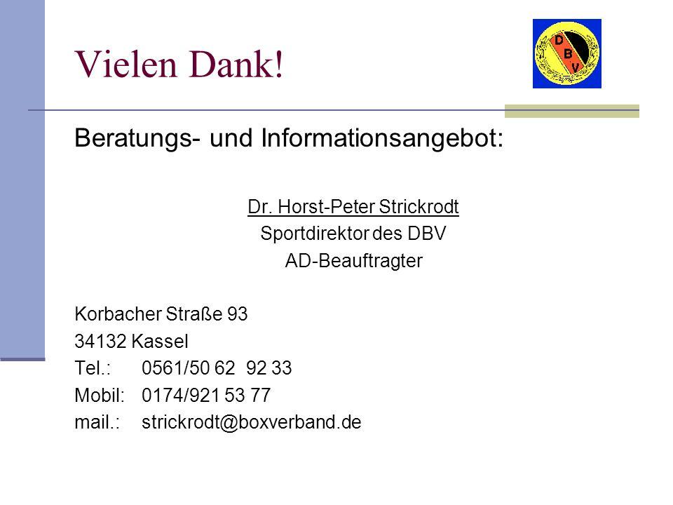 Vielen Dank! Beratungs- und Informationsangebot: Dr. Horst-Peter Strickrodt Sportdirektor des DBV AD-Beauftragter Korbacher Straße 93 34132 Kassel Tel