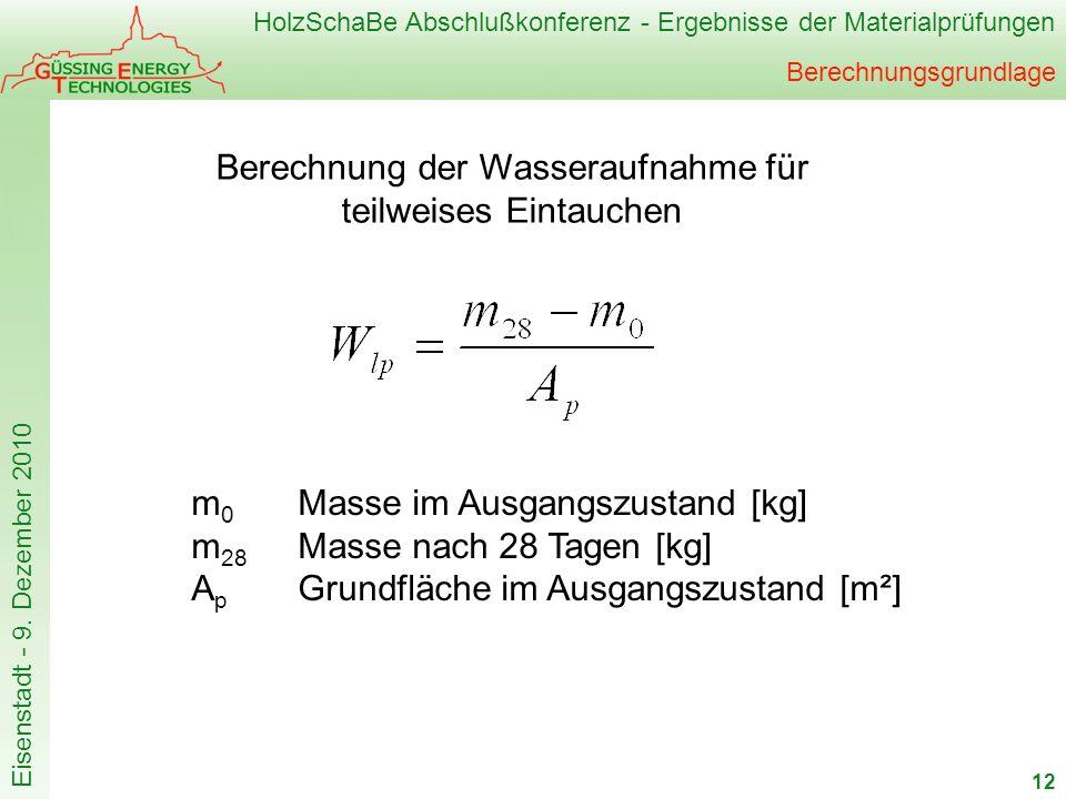 HolzSchaBe Abschlußkonferenz - Ergebnisse der Materialprüfungen Eisenstadt - 9. Dezember 2010 Berechnungsgrundlage 12 m 0 Masse im Ausgangszustand [kg