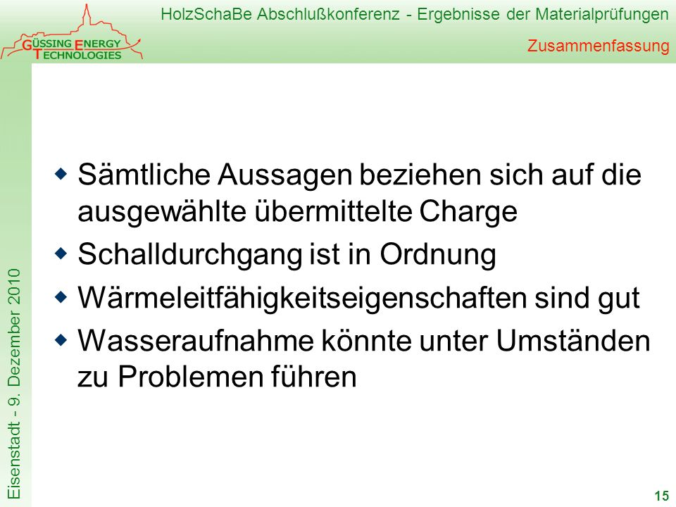 HolzSchaBe Abschlußkonferenz - Ergebnisse der Materialprüfungen Eisenstadt - 9. Dezember 2010 Zusammenfassung Sämtliche Aussagen beziehen sich auf die