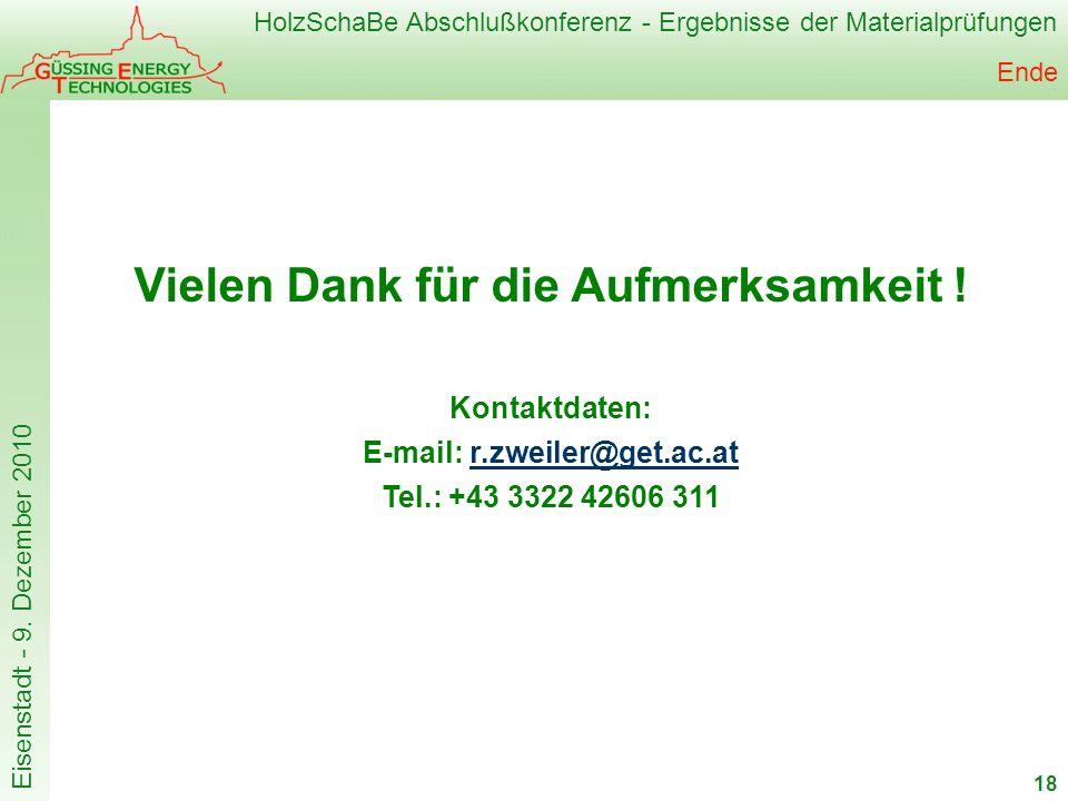 HolzSchaBe Abschlußkonferenz - Ergebnisse der Materialprüfungen Eisenstadt - 9. Dezember 2010 Ende 18 Vielen Dank für die Aufmerksamkeit ! Kontaktdate