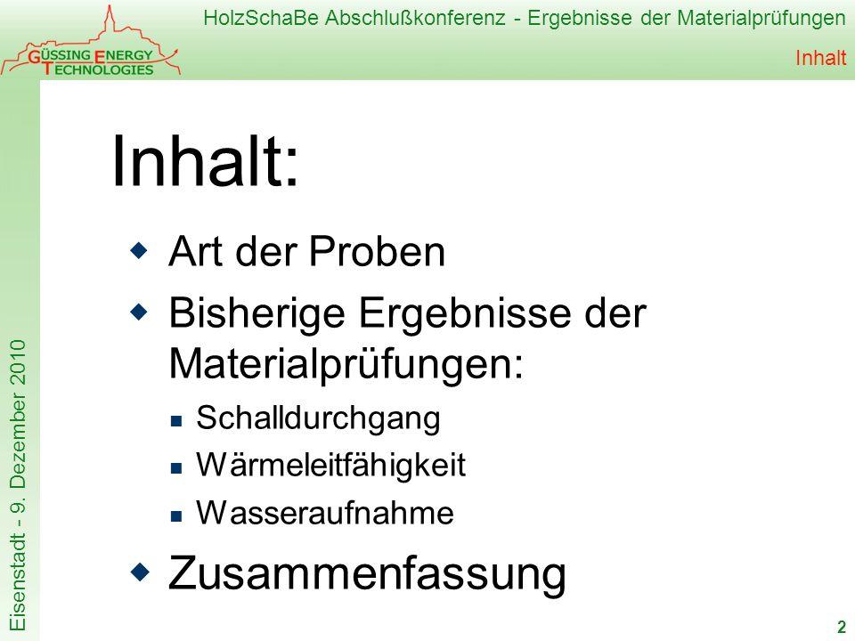 HolzSchaBe Abschlußkonferenz - Ergebnisse der Materialprüfungen Eisenstadt - 9. Dezember 2010 Inhalt Art der Proben Bisherige Ergebnisse der Materialp
