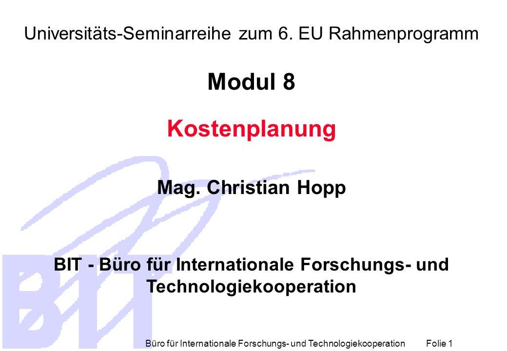 Büro für Internationale Forschungs- und Technologiekooperation Folie 1 Universitäts-Seminarreihe zum 6. EU Rahmenprogramm Modul 8 Kostenplanung Mag. C
