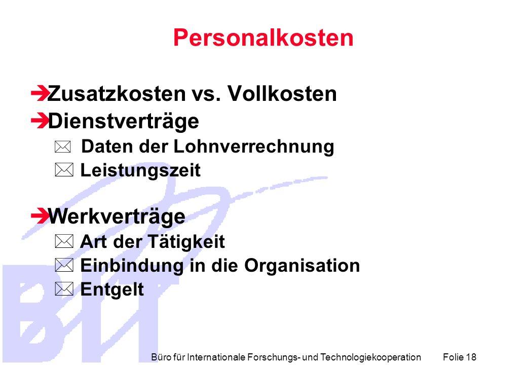 Büro für Internationale Forschungs- und Technologiekooperation Folie 18 Personalkosten Zusatzkosten vs. Vollkosten Dienstverträge * Daten der Lohnverr