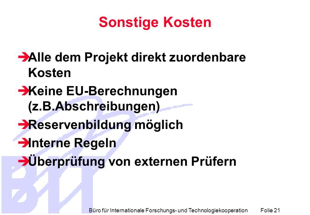 Büro für Internationale Forschungs- und Technologiekooperation Folie 21 Sonstige Kosten Alle dem Projekt direkt zuordenbare Kosten Keine EU-Berechnung
