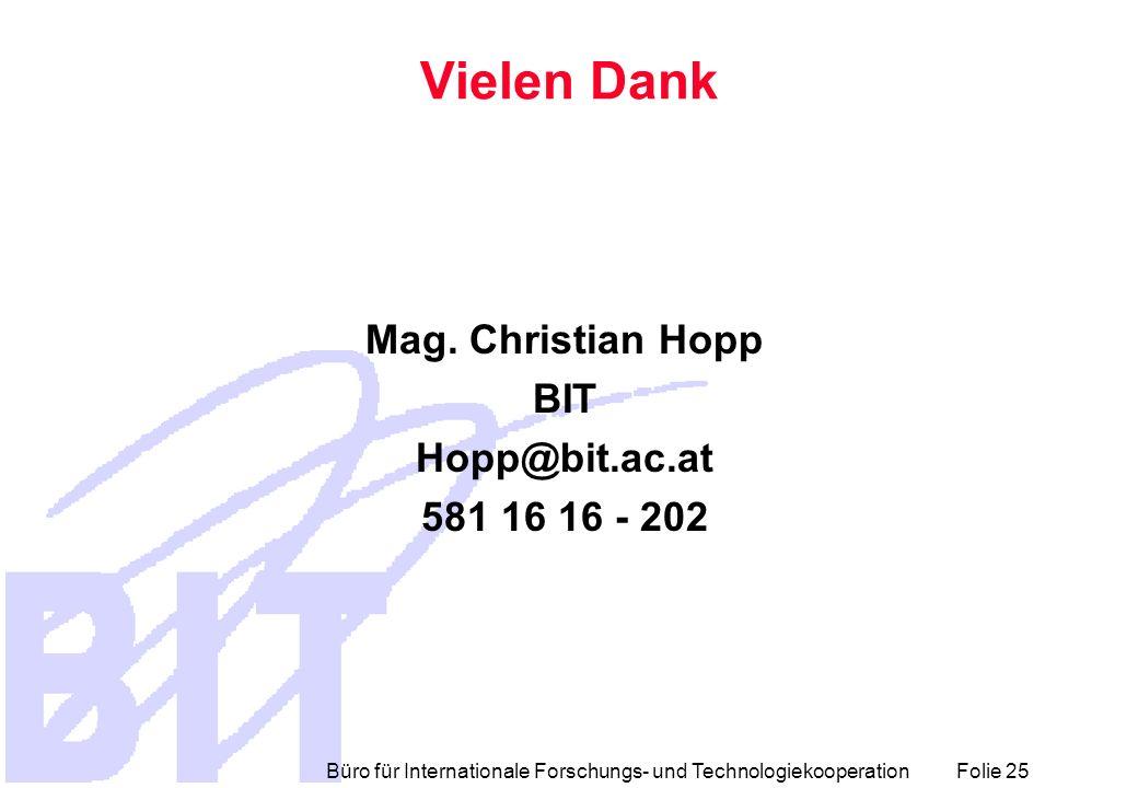 Büro für Internationale Forschungs- und Technologiekooperation Folie 25 Vielen Dank Mag. Christian Hopp BIT Hopp@bit.ac.at 581 16 16 - 202