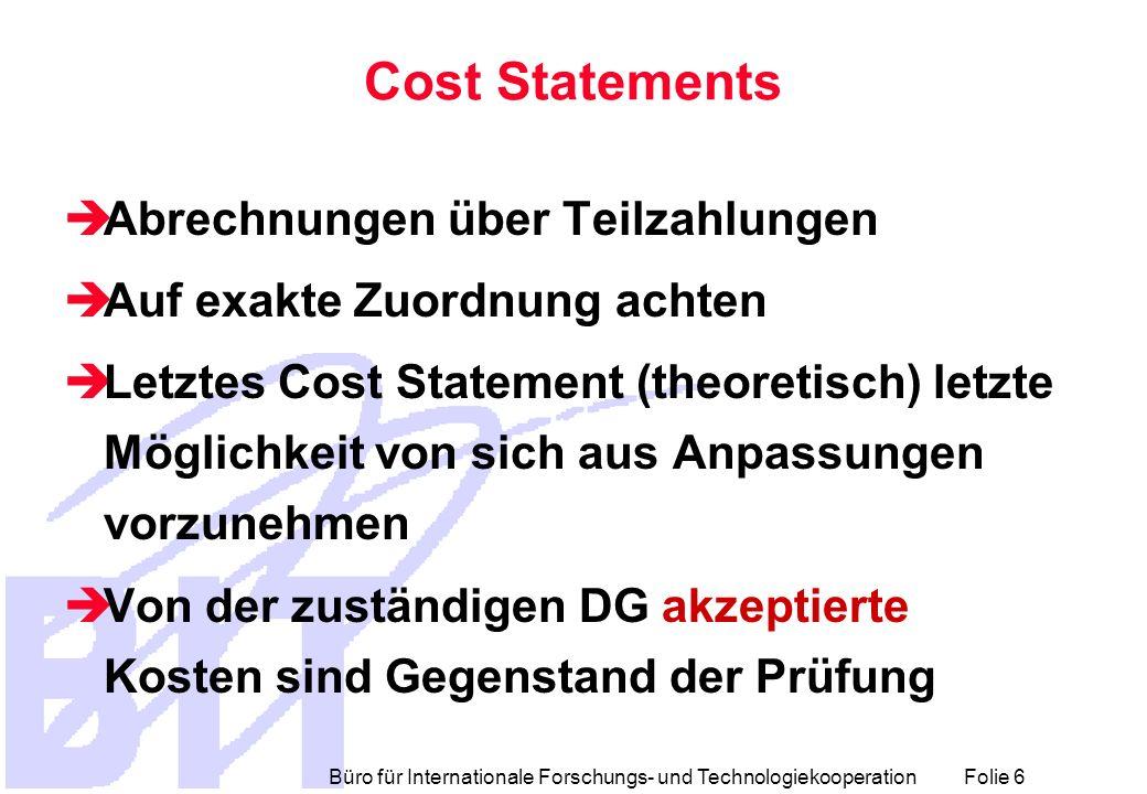 Büro für Internationale Forschungs- und Technologiekooperation Folie 6 Cost Statements Abrechnungen über Teilzahlungen Auf exakte Zuordnung achten Let