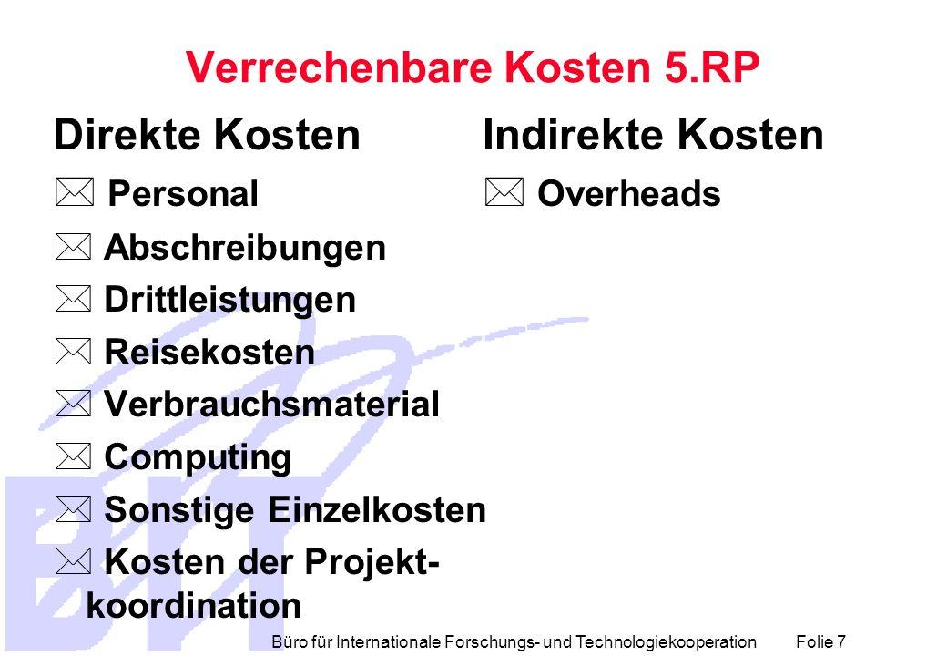 Büro für Internationale Forschungs- und Technologiekooperation Folie 7 Verrechenbare Kosten 5.RP Direkte Kosten * Personal * Abschreibungen * Drittlei