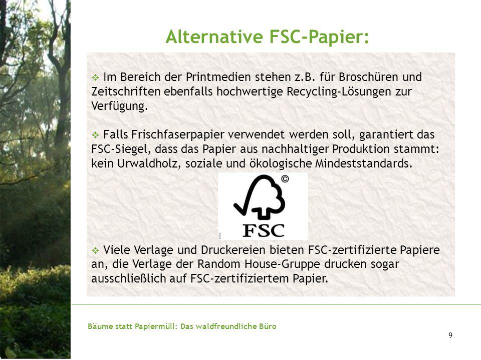Bäume statt Papiermüll: Das waldfreundliche Büro 9 Alternative FSC-Papier: Im Bereich der Printmedien stehen z.B. für Broschüren und Zeitschriften ebe