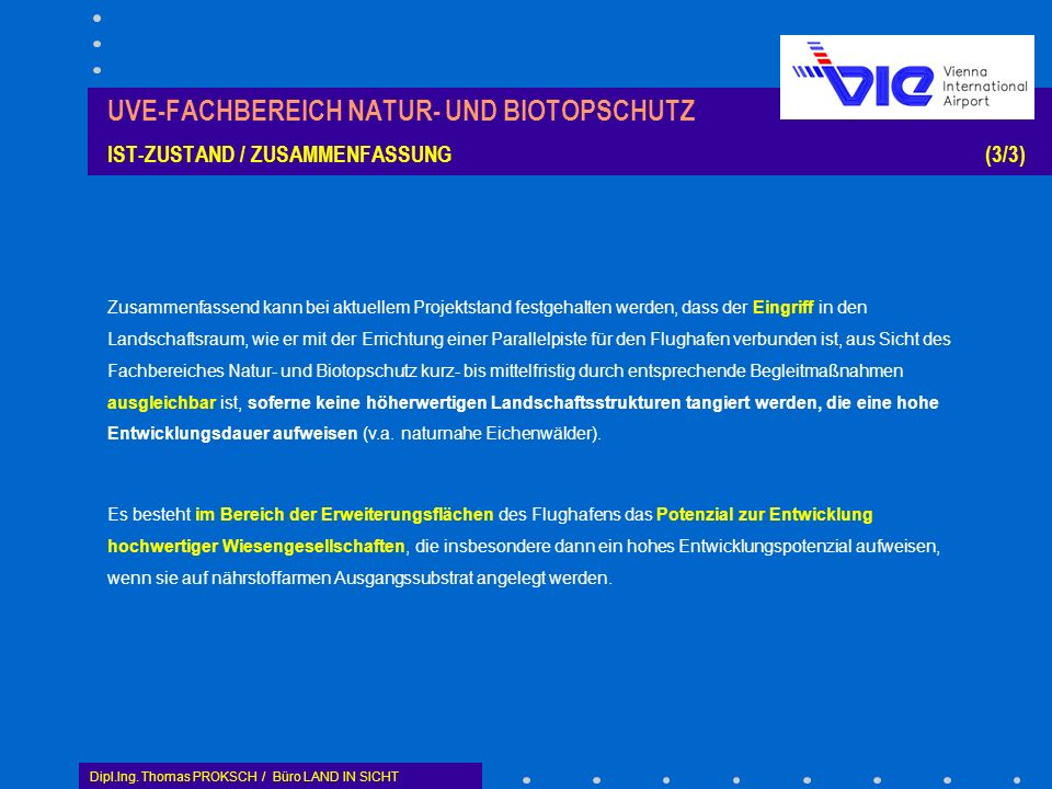 Dipl.Ing. Thomas PROKSCH / Büro LAND IN SICHT UVE-FACHBEREICH NATUR- UND BIOTOPSCHUTZ IST-ZUSTAND / ZUSAMMENFASSUNG (3/3) Zusammenfassend kann bei akt