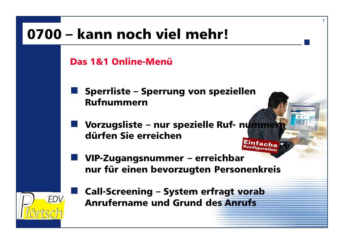 0700 – kann noch viel mehr! 7 Sperrliste – Sperrung von speziellen Rufnummern Vorzugsliste – nur spezielle Ruf- nummern dürfen Sie erreichen VIP-Zugan