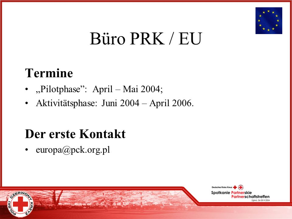Büro PRK / EU Termine Pilotphase: April – Mai 2004; Aktivitätsphase: Juni 2004 – April 2006.