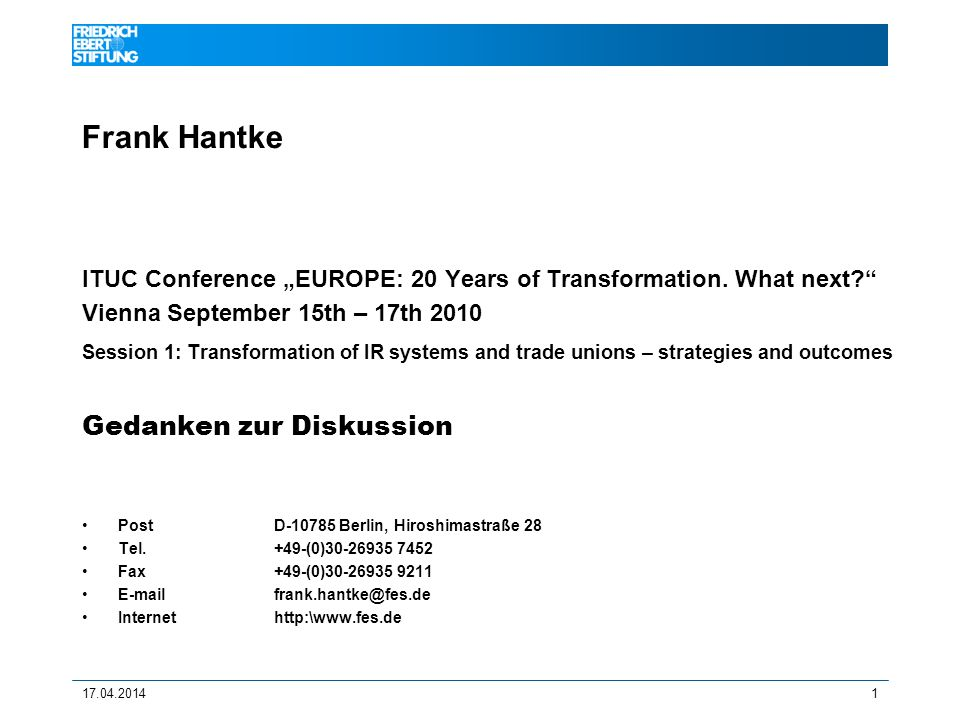 17.04.20141 Frank Hantke ITUC Conference EUROPE: 20 Years of Transformation. What next? Vienna September 15th – 17th 2010 Session 1: Transformation of