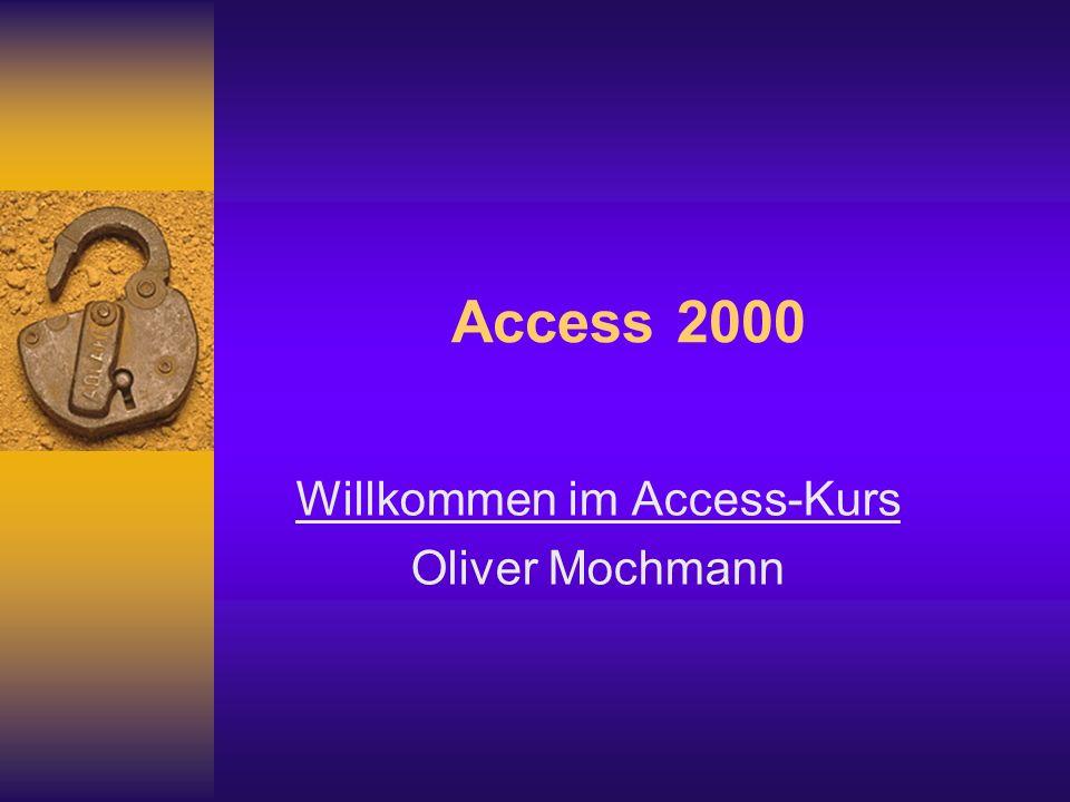 Access 2000 Willkommen im Access-Kurs Oliver Mochmann