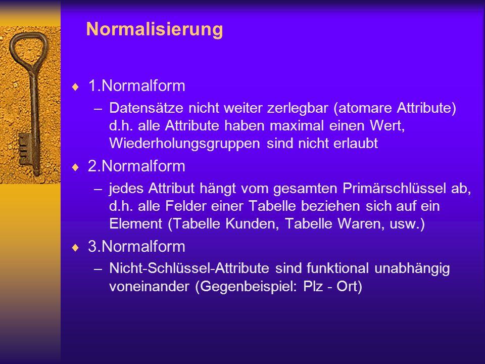 Normalisierung 1.Normalform –Datensätze nicht weiter zerlegbar (atomare Attribute) d.h.