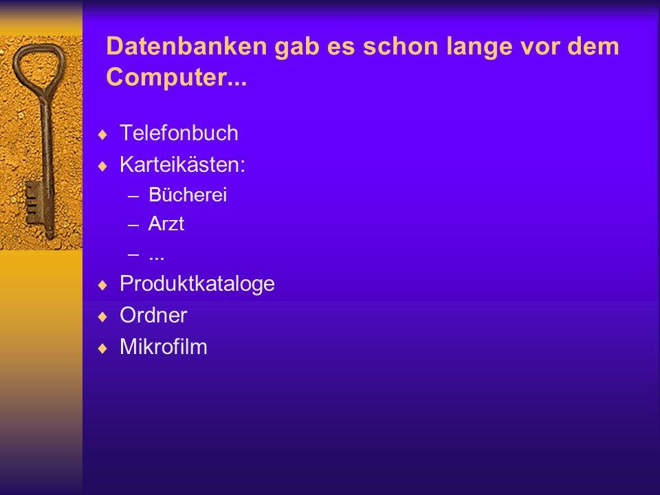 Datenbanken gab es schon lange vor dem Computer... Telefonbuch Karteikästen: –Bücherei –Arzt –... Produktkataloge Ordner Mikrofilm