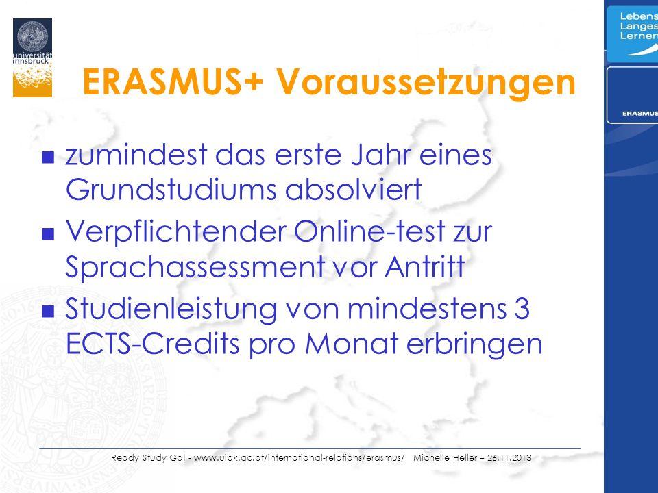 ERASMUS+ Voraussetzungen n zumindest das erste Jahr eines Grundstudiums absolviert n Verpflichtender Online-test zur Sprachassessment vor Antritt n Studienleistung von mindestens 3 ECTS-Credits pro Monat erbringen