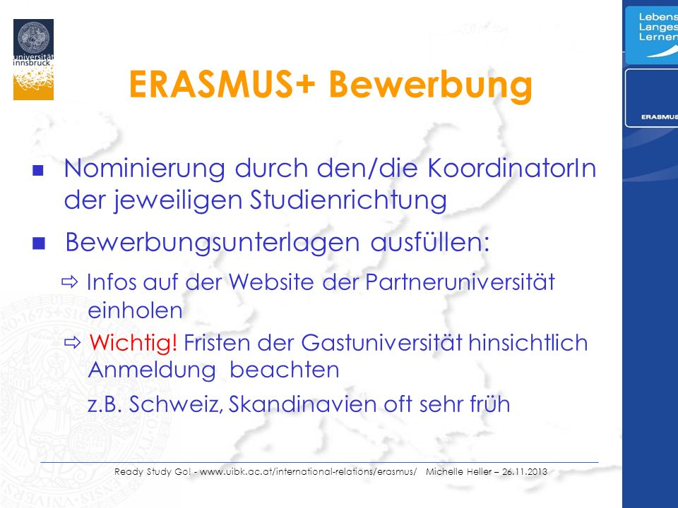 Ready Study Go! - www.uibk.ac.at/international-relations/erasmus/ Michelle Heller – 26.11.2013 ERASMUS+ Bewerbung n Nominierung durch den/die Koordina