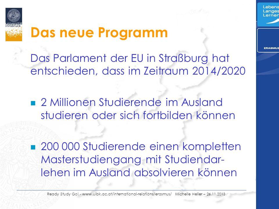Das neue Programm Das Parlament der EU in Straßburg hat entschieden, dass im Zeitraum 2014/2020 n 2 Millionen Studierende im Ausland studieren oder sich fortbilden können n 200 000 Studierende einen kompletten Masterstudiengang mit Studiendar- lehen im Ausland absolvieren können Ready Study Go.