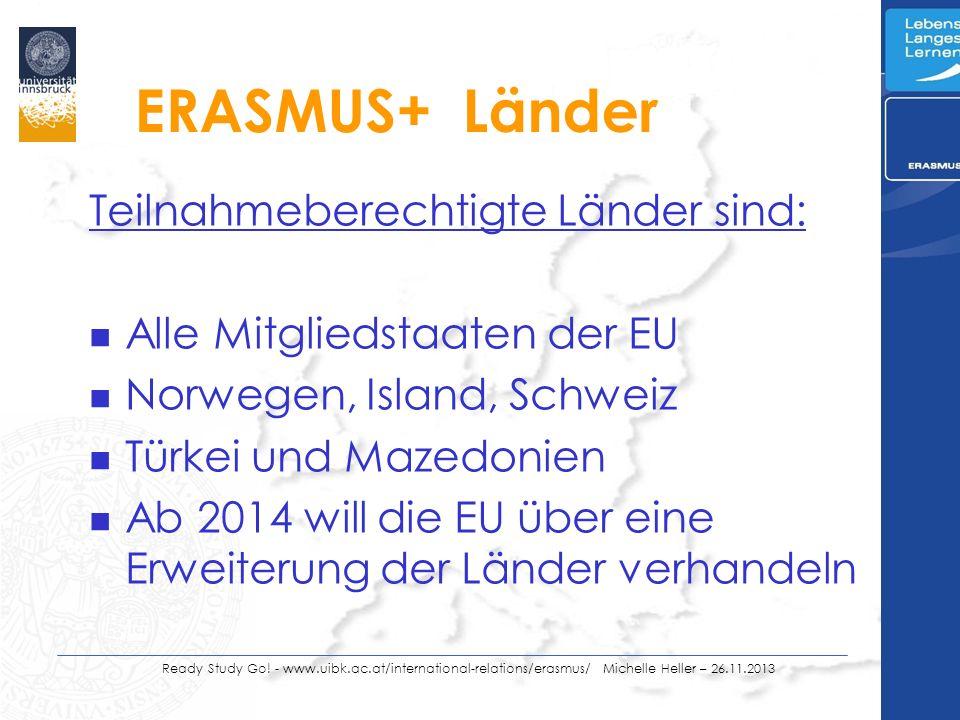 ERASMUS+ Länder Teilnahmeberechtigte Länder sind: n Alle Mitgliedstaaten der EU n Norwegen, Island, Schweiz n Türkei und Mazedonien n Ab 2014 will die EU über eine Erweiterung der Länder verhandeln Ready Study Go.