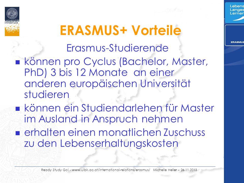 ERASMUS+ Vorteile Erasmus-Studierende n können pro Cyclus (Bachelor, Master, PhD) 3 bis 12 Monate an einer anderen europäischen Universität studieren n können ein Studiendarlehen für Master im Ausland in Anspruch nehmen n erhalten einen monatlichen Zuschuss zu den Lebenserhaltungskosten