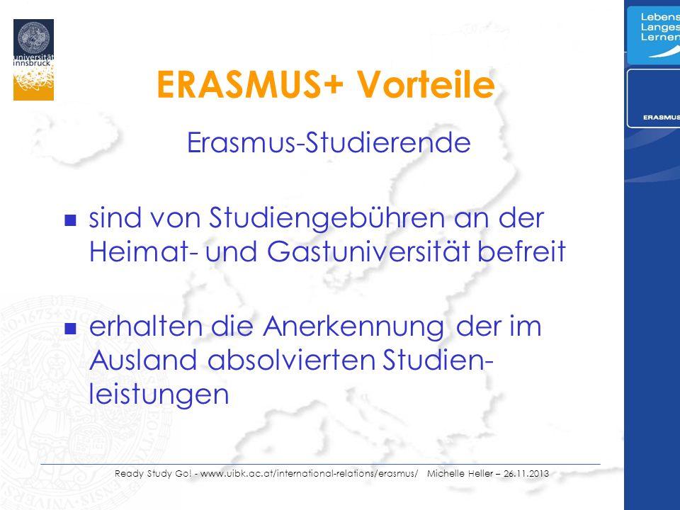 Ready Study Go! - www.uibk.ac.at/international-relations/erasmus/ Michelle Heller – 26.11.2013 ERASMUS+ Vorteile Erasmus-Studierende n sind von Studie