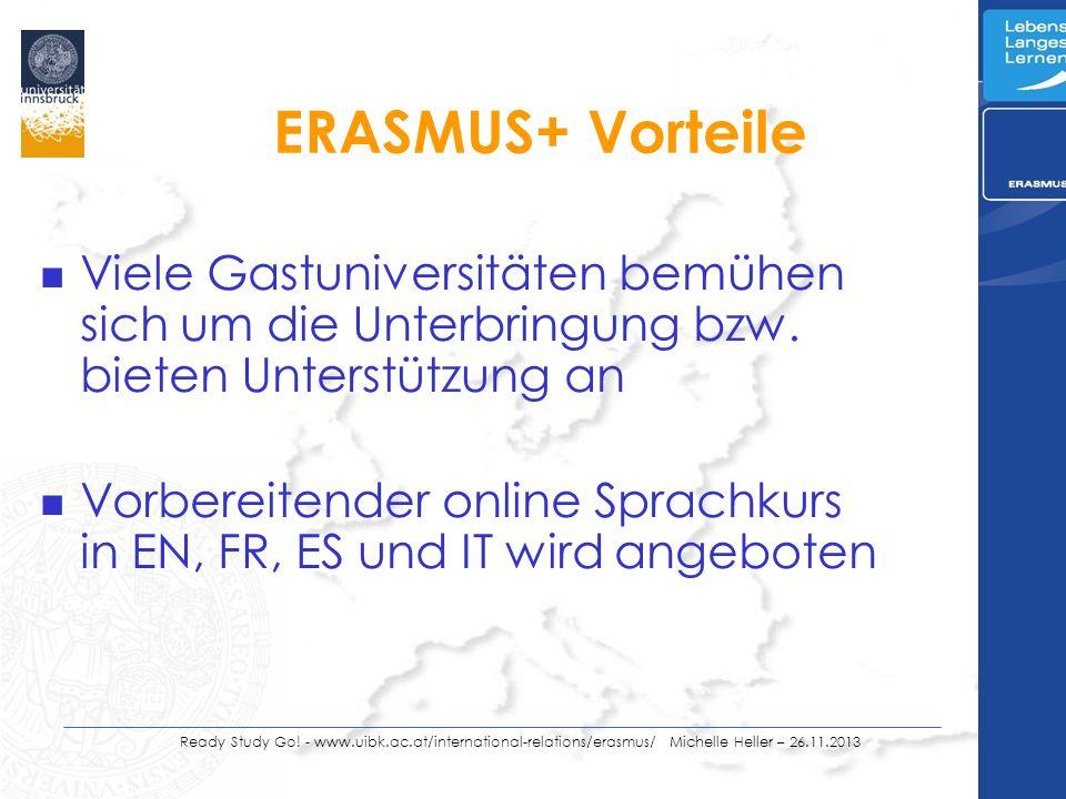 ERASMUS+ Vorteile n Viele Gastuniversitäten bemühen sich um die Unterbringung bzw. bieten Unterstützung an n Vorbereitender online Sprachkurs in EN, F
