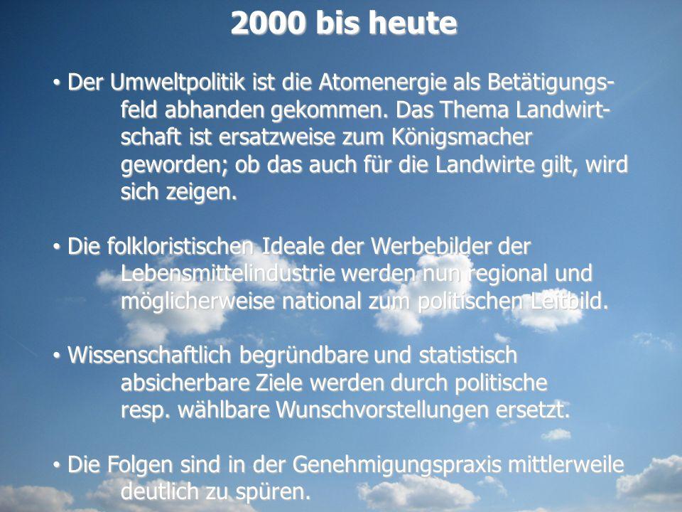 2000 bis heute Der Umweltpolitik ist die Atomenergie als Betätigungs- feld abhanden gekommen. Das Thema Landwirt- schaft ist ersatzweise zum Königsmac