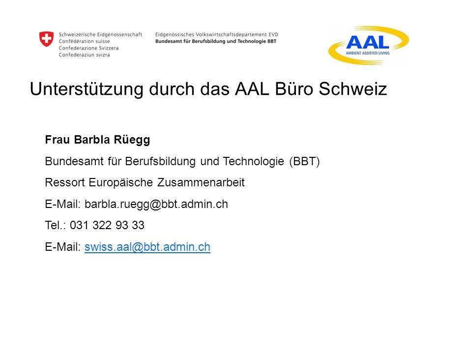 Unterstützung durch das AAL Büro Schweiz Frau Barbla Rüegg Bundesamt für Berufsbildung und Technologie (BBT) Ressort Europäische Zusammenarbeit E-Mail