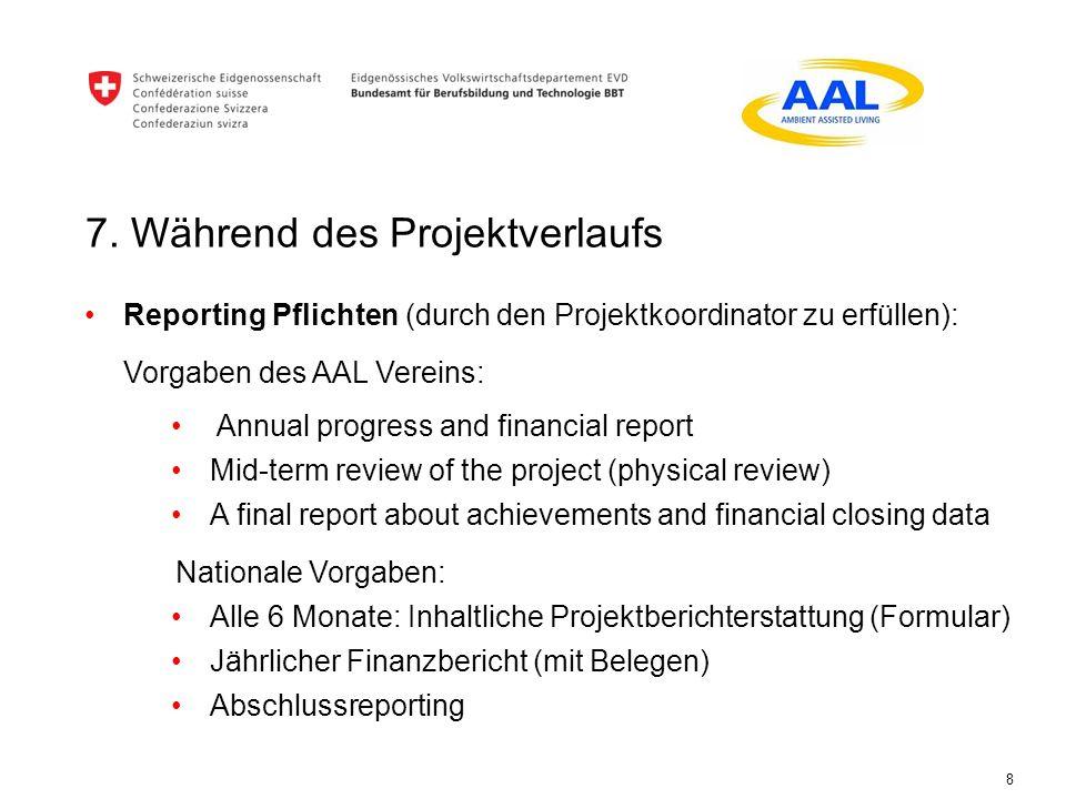 7. Während des Projektverlaufs 8 Reporting Pflichten (durch den Projektkoordinator zu erfüllen): Vorgaben des AAL Vereins: Annual progress and financi