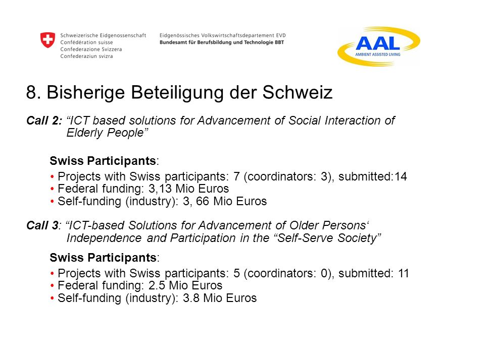 8. Bisherige Beteiligung der Schweiz Call 2: ICT based solutions for Advancement of Social Interaction of Elderly People Swiss Participants: Projects