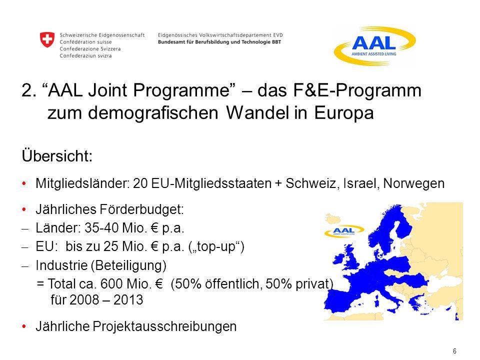 6 2. AAL Joint Programme – das F&E-Programm zum demografischen Wandel in Europa Übersicht: Mitgliedsländer: 20 EU-Mitgliedsstaaten + Schweiz, Israel,