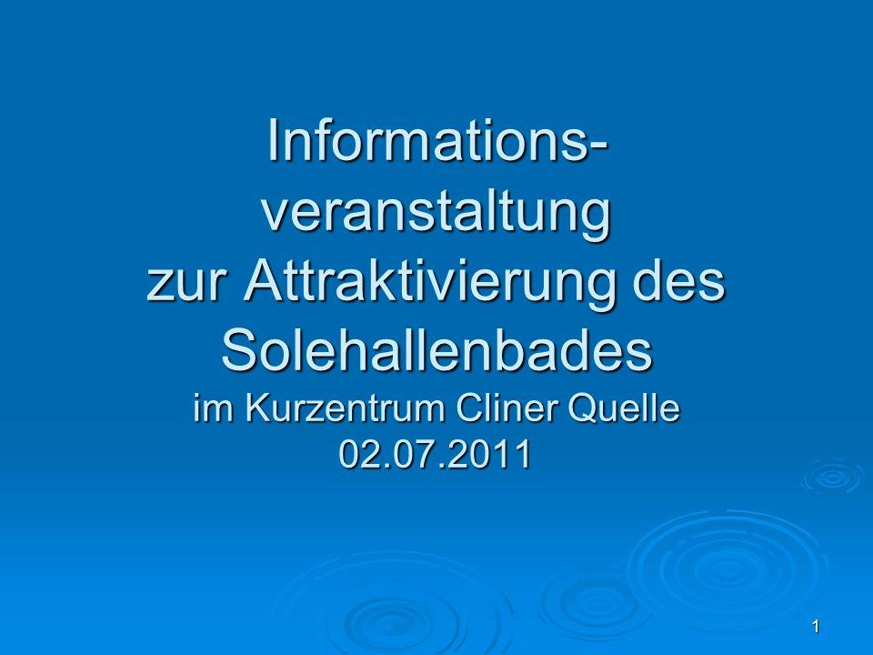 1 Informations- veranstaltung zur Attraktivierung des Solehallenbades im Kurzentrum Cliner Quelle 02.07.2011